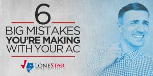 lonestar_6-big-mistakes-youre-making-with-your-ac_web