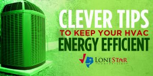 lonestar_clever-tips-to-keep-your-hvac-energy-efficient_web